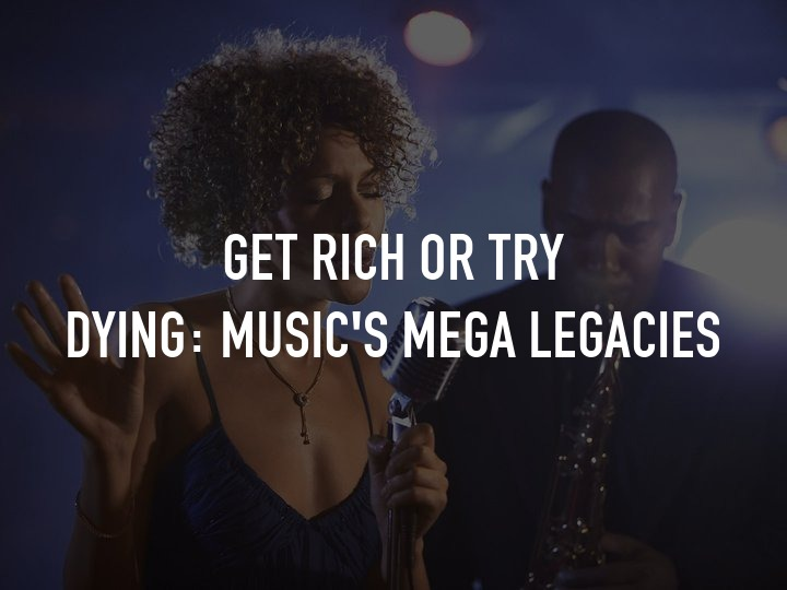 Get Rich Or Try Dying: Music's Mega Legacies